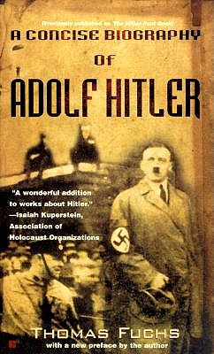 A Concise Biography of Adolf Hitler By Fuchs, Thomas